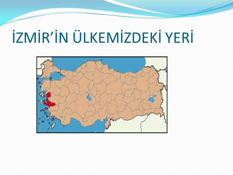 İZMİR'İN ÜLKEMİZDEKİ YERİ