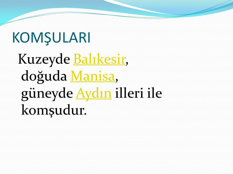 KOMŞULARI Kuzeyde Balıkesir, doğuda Manisa, güneyde Aydın illeri ile komşudur.BalıkesirManisaAydın