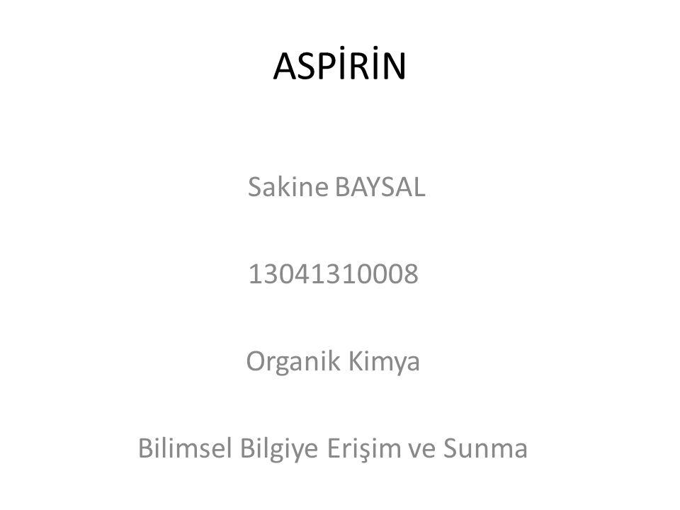 ASPİRİN Sakine BAYSAL 13041310008 Organik Kimya Bilimsel Bilgiye Erişim ve Sunma