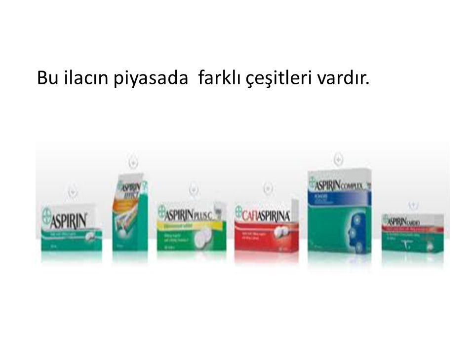 Bu ilacın piyasada farklı çeşitleri vardır.