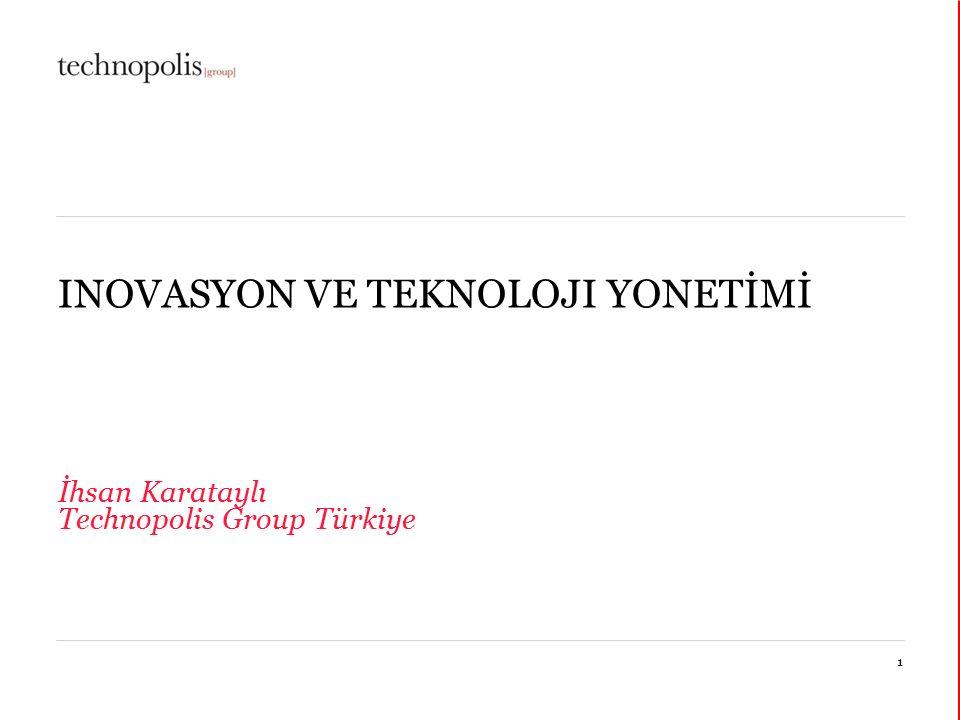 11 octobre 20151 INOVASYON VE TEKNOLOJI YONETİMİ İhsan Karataylı Technopolis Group Türkiye