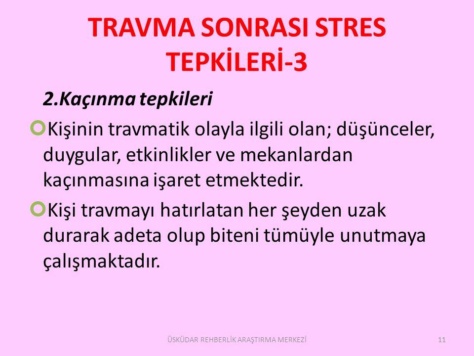 TRAVMA SONRASI STRES TEPKİLERİ-3 2.Kaçınma tepkileri Kişinin travmatik olayla ilgili olan; düşünceler, duygular, etkinlikler ve mekanlardan kaçınmasına işaret etmektedir.