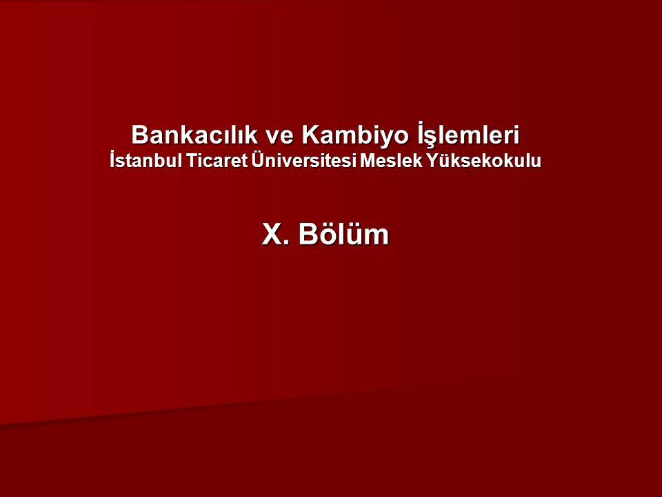 Bankacılık ve Kambiyo İşlemleri İstanbul Ticaret Üniversitesi Meslek Yüksekokulu X. Bölüm