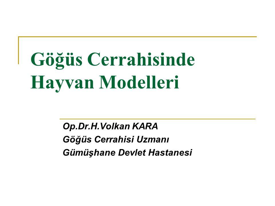 Göğüs Cerrahisinde Hayvan Modelleri Op.Dr.H.Volkan KARA Göğüs Cerrahisi Uzmanı Gümüşhane Devlet Hastanesi