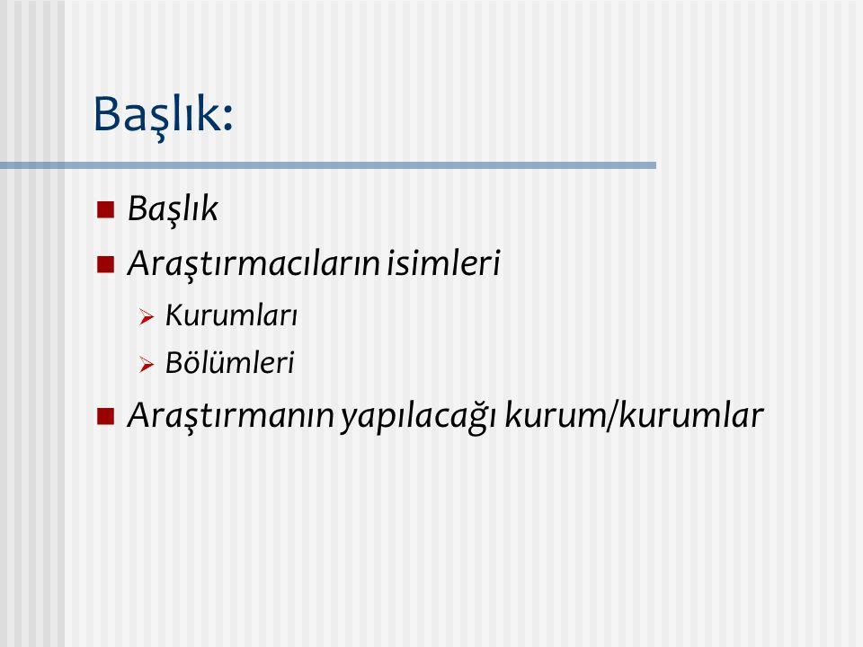 Başlık: Başlık Araştırmacıların isimleri  Kurumları  Bölümleri Araştırmanın yapılacağı kurum/kurumlar