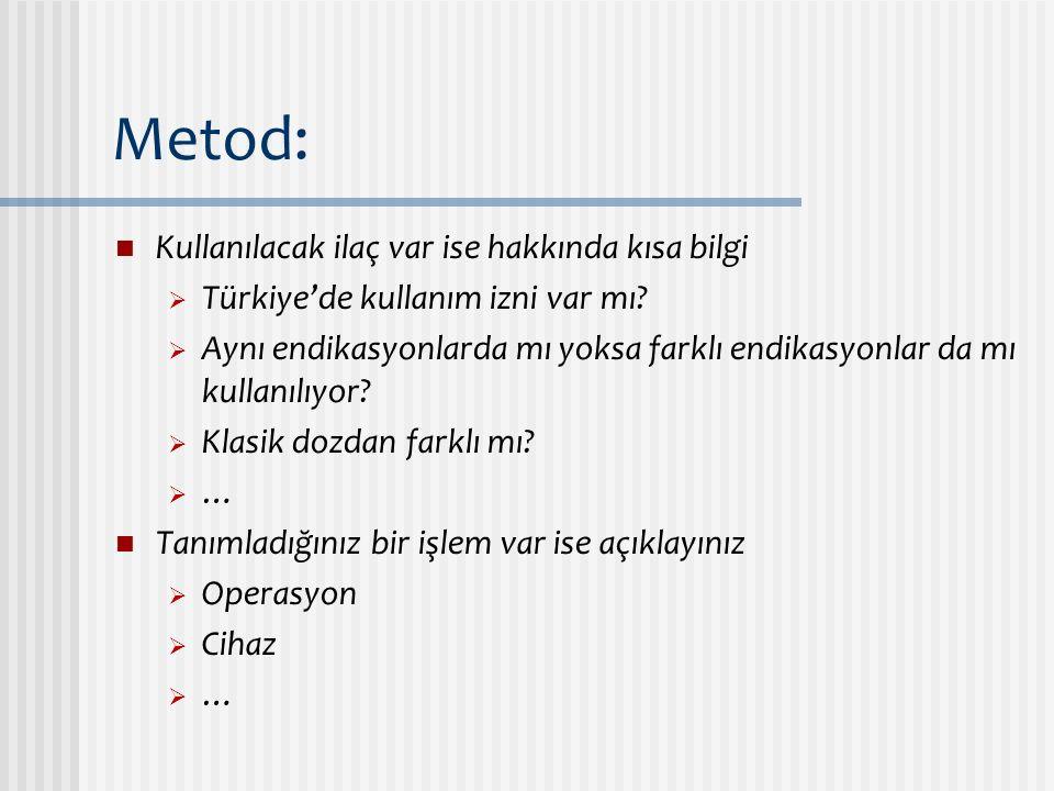 Metod: Kullanılacak ilaç var ise hakkında kısa bilgi  Türkiye'de kullanım izni var mı?  Aynı endikasyonlarda mı yoksa farklı endikasyonlar da mı kul