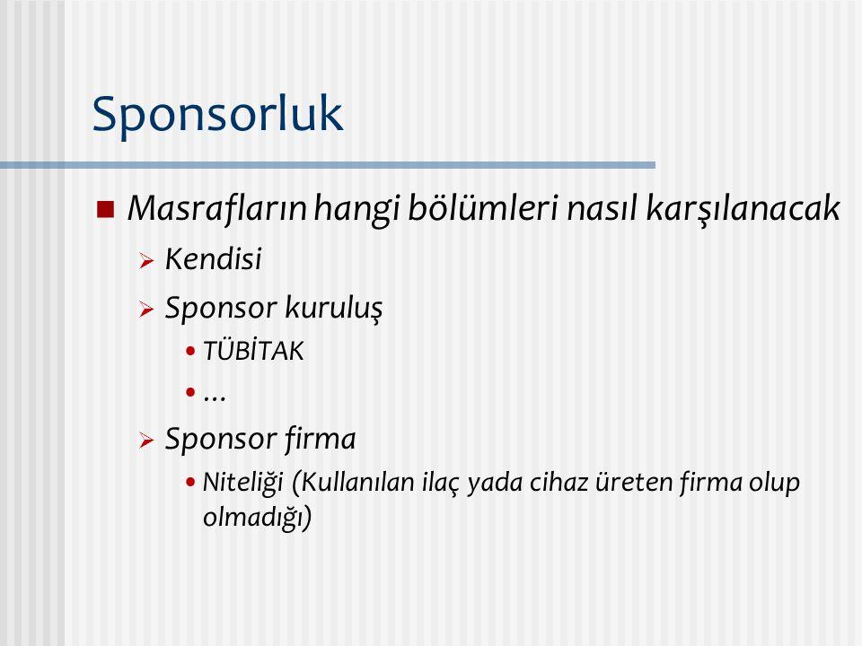 Sponsorluk Masrafların hangi bölümleri nasıl karşılanacak  Kendisi  Sponsor kuruluş TÜBİTAK …  Sponsor firma Niteliği (Kullanılan ilaç yada cihaz ü