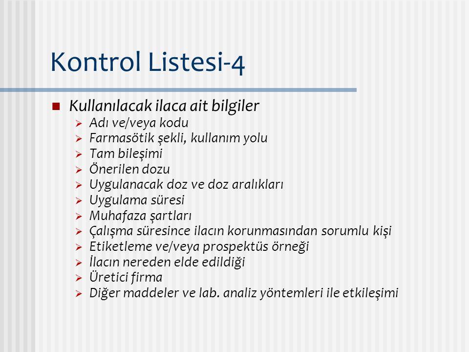 Kontrol Listesi-4 Kullanılacak ilaca ait bilgiler  Adı ve/veya kodu  Farmasötik şekli, kullanım yolu  Tam bileşimi  Önerilen dozu  Uygulanacak do