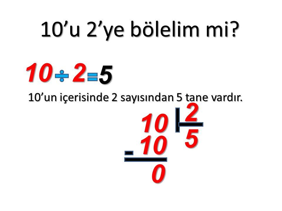 10'u 2'ye bölelim mi? 10'un içerisinde 2 sayısından 5 tane vardır. 102 5 10 2 5 10 0