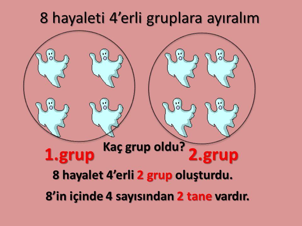 8 hayaleti 4'erli gruplara ayıralım Kaç grup oldu? 1.grup2.grup 8 hayalet 4'erli 2 grup oluşturdu. 8'in içinde 4 sayısından 2 tane vardır.