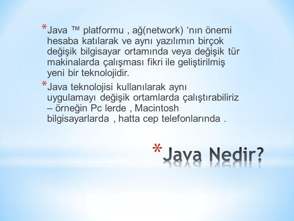 * Java ™ platformu, ağ(network) 'nın önemi hesaba katılarak ve aynı yazılımın birçok değişik bilgisayar ortamında veya değişik tür makinalarda çalışma