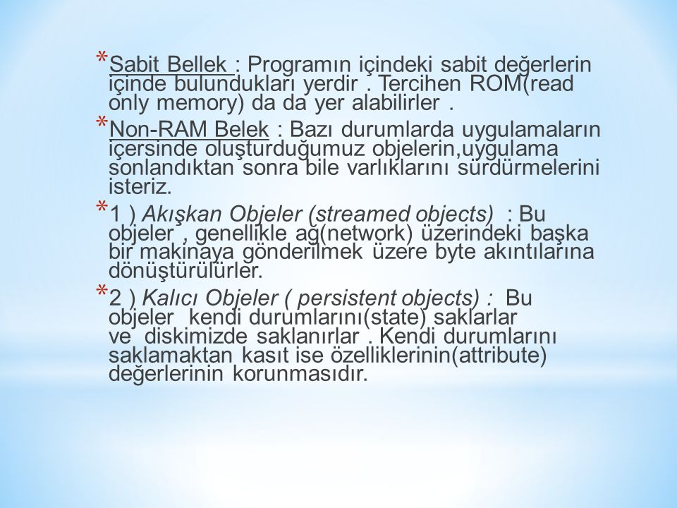 * Sabit Bellek : Programın içindeki sabit değerlerin içinde bulundukları yerdir. Tercihen ROM(read only memory) da da yer alabilirler. * Non-RAM Belek