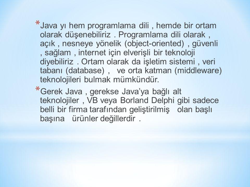 * Java yı hem programlama dili, hemde bir ortam olarak düşenebiliriz. Programlama dili olarak, açık, nesneye yönelik (object-oriented), güvenli, sağla