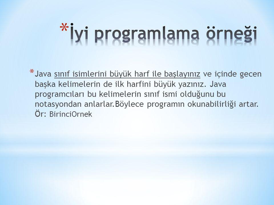 * Java sınıf isimlerini büyük harf ile başlayınız ve içinde gecen başka kelimelerin de ilk harfini büyük yazınız. Java programcıları bu kelimelerin sı