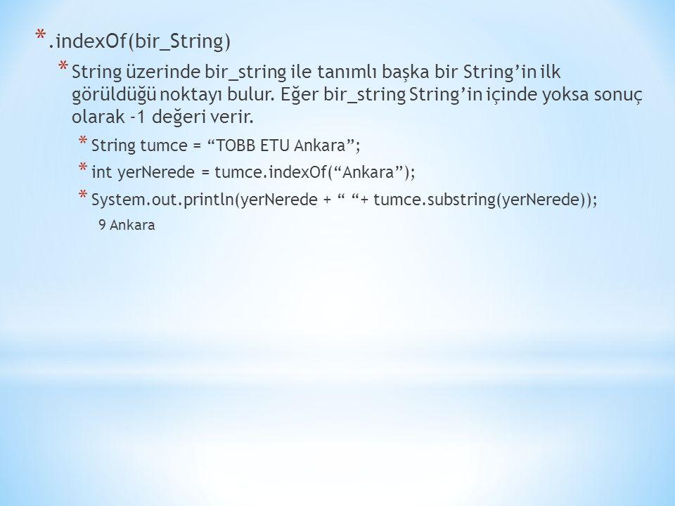 *.indexOf(bir_String) * String üzerinde bir_string ile tanımlı başka bir String'in ilk görüldüğü noktayı bulur. Eğer bir_string String'in içinde yoksa