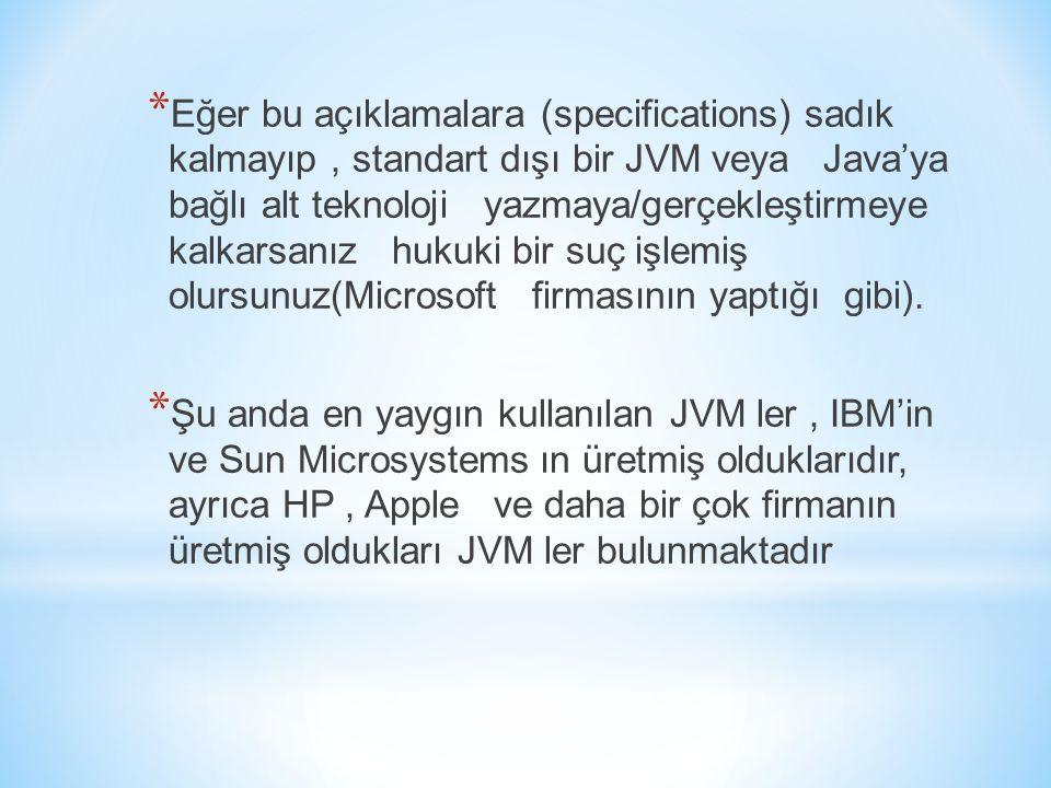 * Eğer bu açıklamalara (specifications) sadık kalmayıp, standart dışı bir JVM veya Java'ya bağlı alt teknoloji yazmaya/gerçekleştirmeye kalkarsanız hu