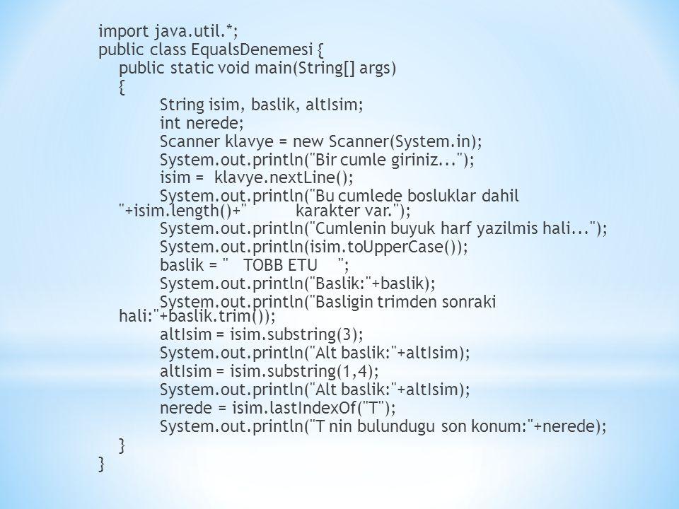import java.util.*; public class EqualsDenemesi { public static void main(String[] args) { String isim, baslik, altIsim; int nerede; Scanner klavye =