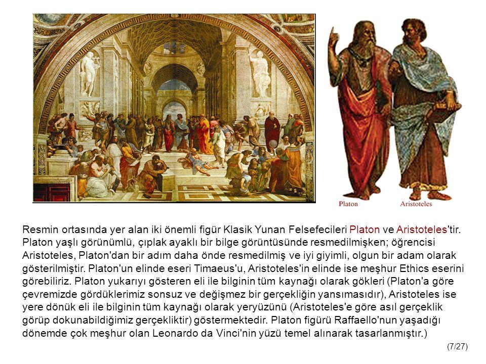 Resmin ortasında yer alan iki önemli figür Klasik Yunan Felsefecileri Platon ve Aristoteles tir.