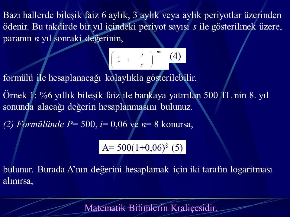 Matematik Bilimlerin Kraliçesidir. bulunur. Burada A'nın değerini hesaplamak için iki tarafın logaritması alınırsa, A= 500(1+0,06) 8 (5) (4) Bazı hall