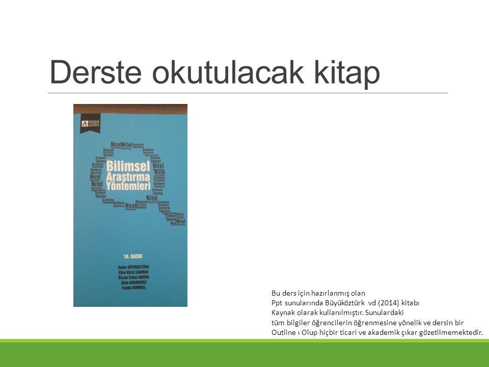 Derste okutulacak kitap Bu ders için hazırlanmış olan Ppt sunularında Büyüköztürk vd (2014) kitabı Kaynak olarak kullanılmıştır. Sunulardaki tüm bilgi
