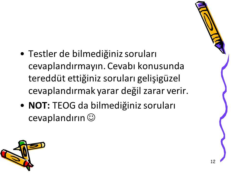 12 Testler de bilmediğiniz soruları cevaplandırmayın.