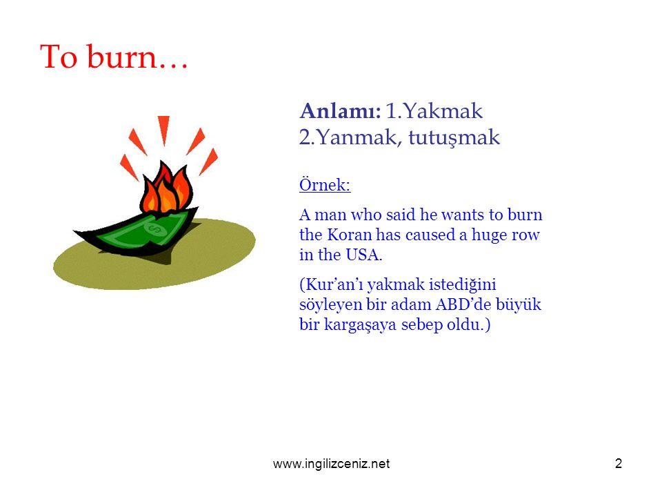www.ingilizceniz.net3 To calculate… Anlamı: Hesaplamak Örnek: A kilowatt hour is the standard unit of electricity that is used to calculate your bill.