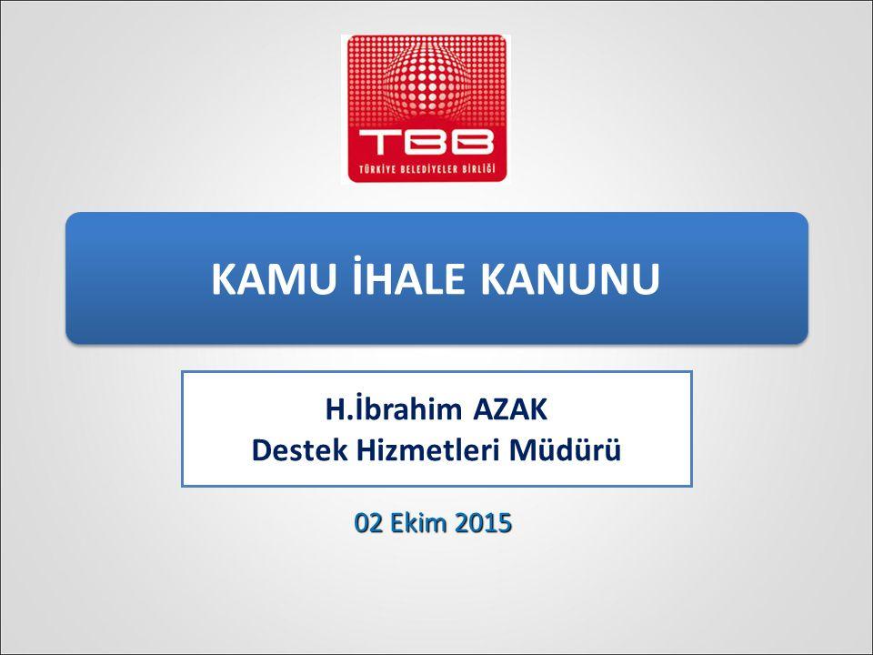 KAMU İHALE KANUNU H.İbrahim AZAK Destek Hizmetleri Müdürü 02 Ekim 2015