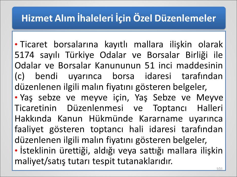 Hizmet Alım İhaleleri İçin Özel Düzenlemeler Ticaret borsalarına kayıtlı mallara ilişkin olarak 5174 sayılı Türkiye Odalar ve Borsalar Birliği ile Oda