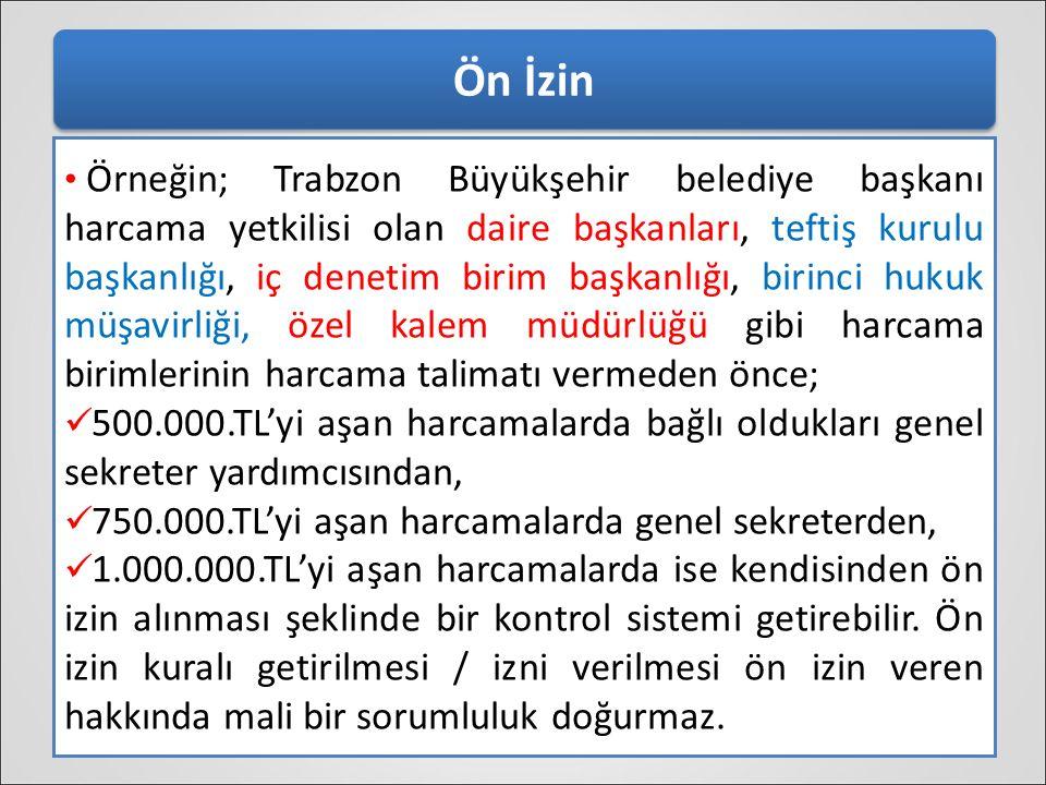 Ön İzin Örneğin; Trabzon Büyükşehir belediye başkanı harcama yetkilisi olan daire başkanları, teftiş kurulu başkanlığı, iç denetim birim başkanlığı, b