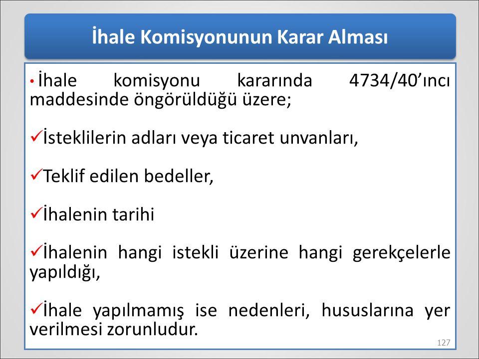 İhale Komisyonunun Karar Alması İhale komisyonu kararında 4734/40'ıncı maddesinde öngörüldüğü üzere; İsteklilerin adları veya ticaret unvanları, Tekli