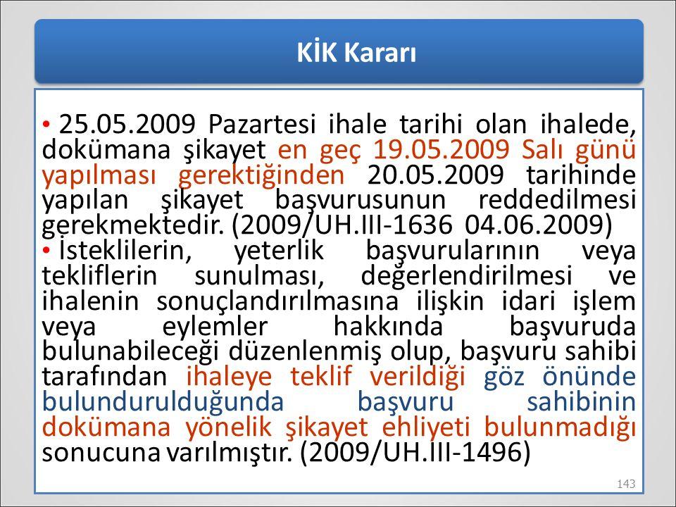 KİK Kararı 25.05.2009 Pazartesi ihale tarihi olan ihalede, dokümana şikayet en geç 19.05.2009 Salı günü yapılması gerektiğinden 20.05.2009 tarihinde y