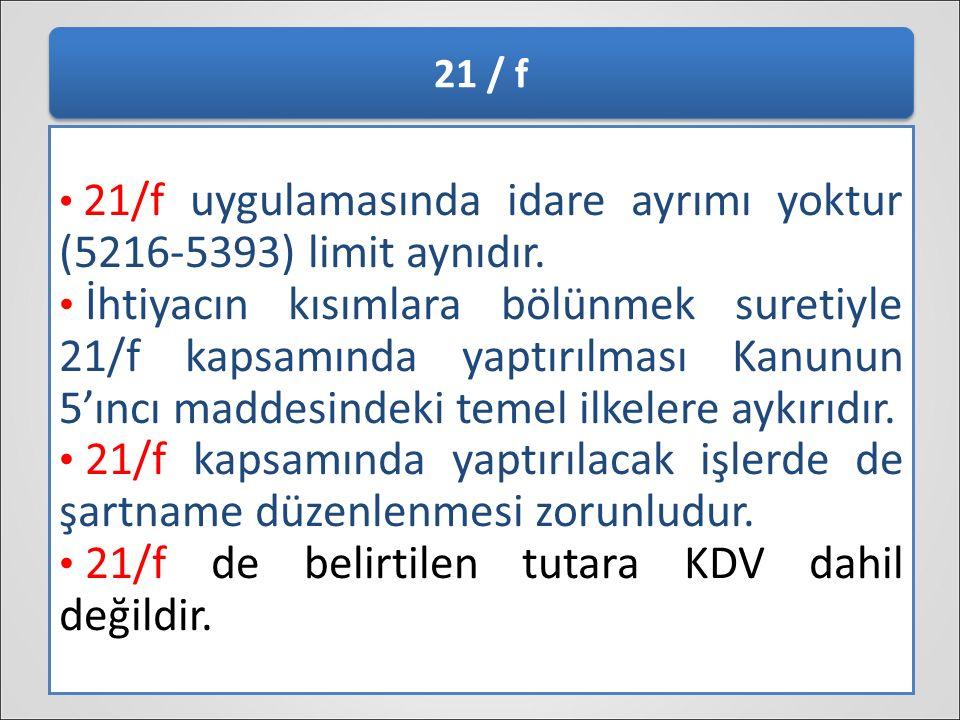 39 21 / f 21/f uygulamasında idare ayrımı yoktur (5216-5393) limit aynıdır. İhtiyacın kısımlara bölünmek suretiyle 21/f kapsamında yaptırılması Kanunu