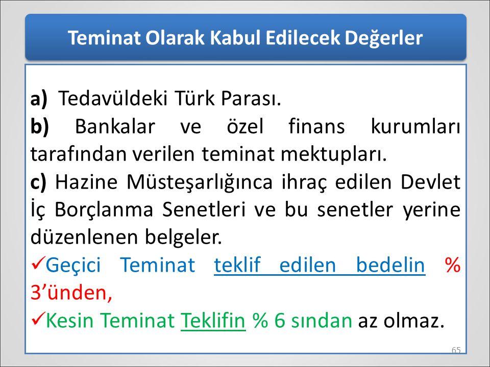 Teminat Olarak Kabul Edilecek Değerler a ) Tedavüldeki Türk Parası. b) Bankalar ve özel finans kurumları tarafından verilen teminat mektupları. c) Haz