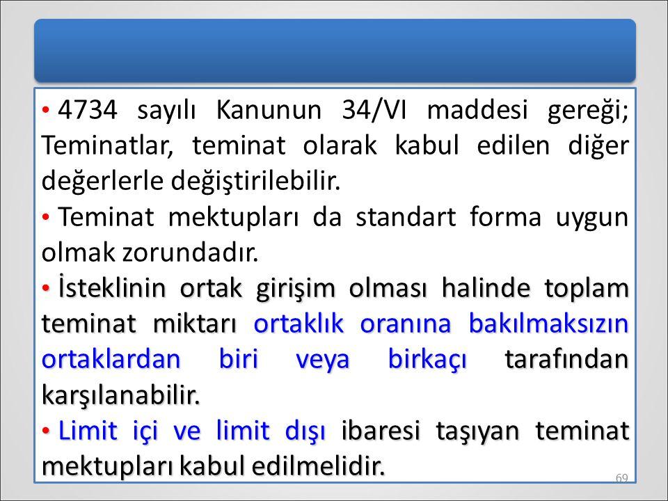 4734 sayılı Kanunun 34/VI maddesi gereği; Teminatlar, teminat olarak kabul edilen diğer değerlerle değiştirilebilir. Teminat mektupları da standart fo