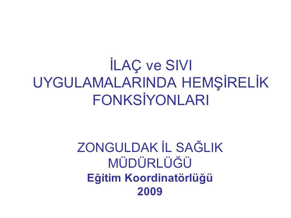 İLAÇ ve SIVI UYGULAMALARINDA HEMŞİRELİK FONKSİYONLARI ZONGULDAK İL SAĞLIK MÜDÜRLÜĞÜ Eğitim Koordinatörlüğü 2009