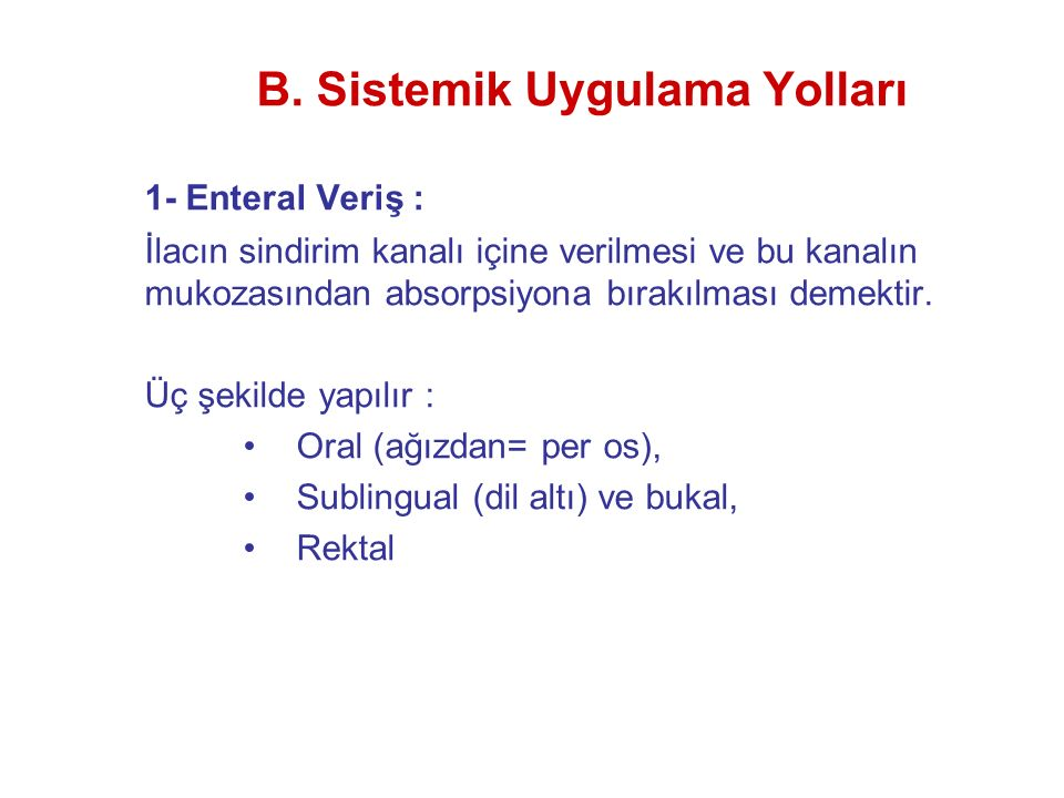 B. Sistemik Uygulama Yolları 1- Enteral Veriş : İlacın sindirim kanalı içine verilmesi ve bu kanalın mukozasından absorpsiyona bırakılması demektir. Ü