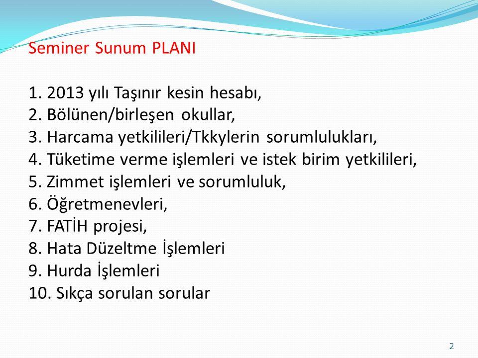 Seminer Sunum PLANI 1. 2013 yılı Taşınır kesin hesabı, 2. Bölünen/birleşen okullar, 3. Harcama yetkilileri/Tkkylerin sorumlulukları, 4. Tüketime verme