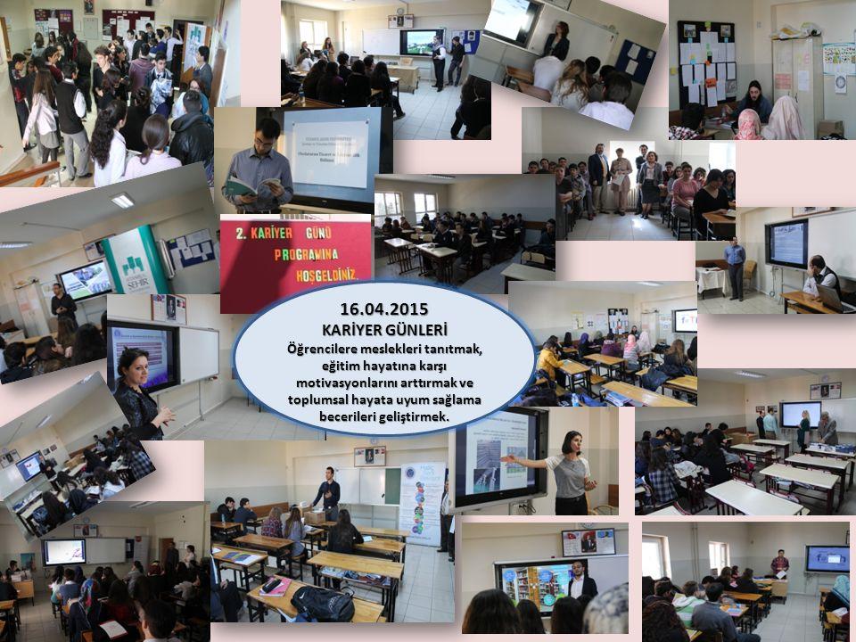 16.04.2015 KARİYER GÜNLERİ Öğrencilere meslekleri tanıtmak, eğitim hayatına karşı motivasyonlarını arttırmak ve toplumsal hayata uyum sağlama becerile