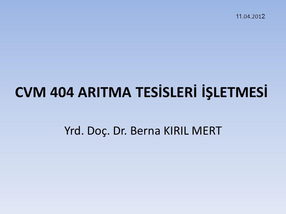 CVM 404 ARITMA TESİSLERİ İŞLETMESİ Yrd. Doç. Dr. Berna KIRIL MERT 11.04.201 2
