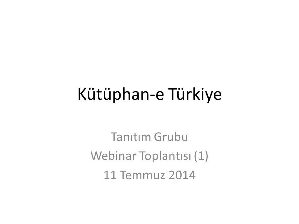 Kütüphan-e Türkiye Tanıtım Grubu Webinar Toplantısı (1) 11 Temmuz 2014