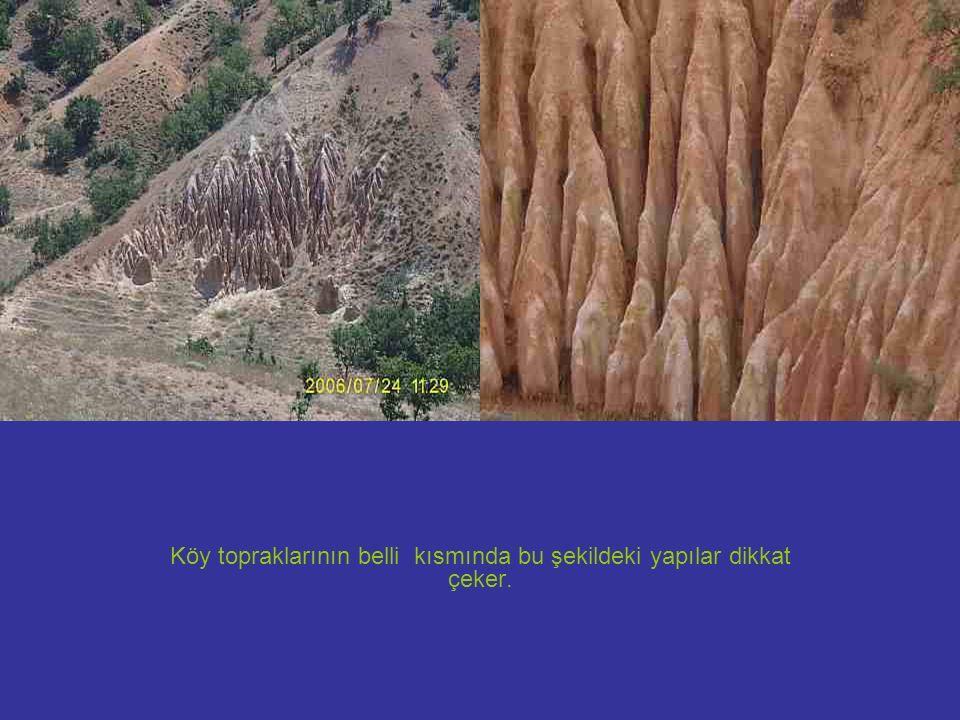 Köy topraklarının belli kısmında bu şekildeki yapılar dikkat çeker.