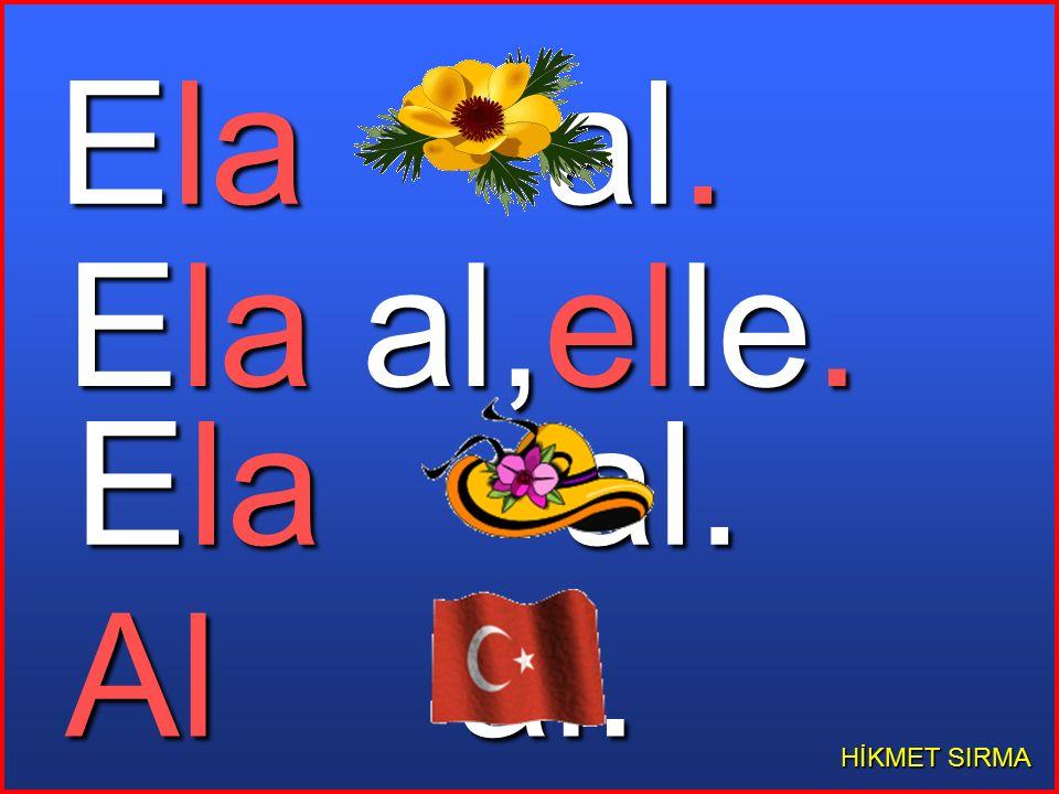 HİKMET SIRMA Al,Ela al. Ela al. Al,Ela al. Ela al.