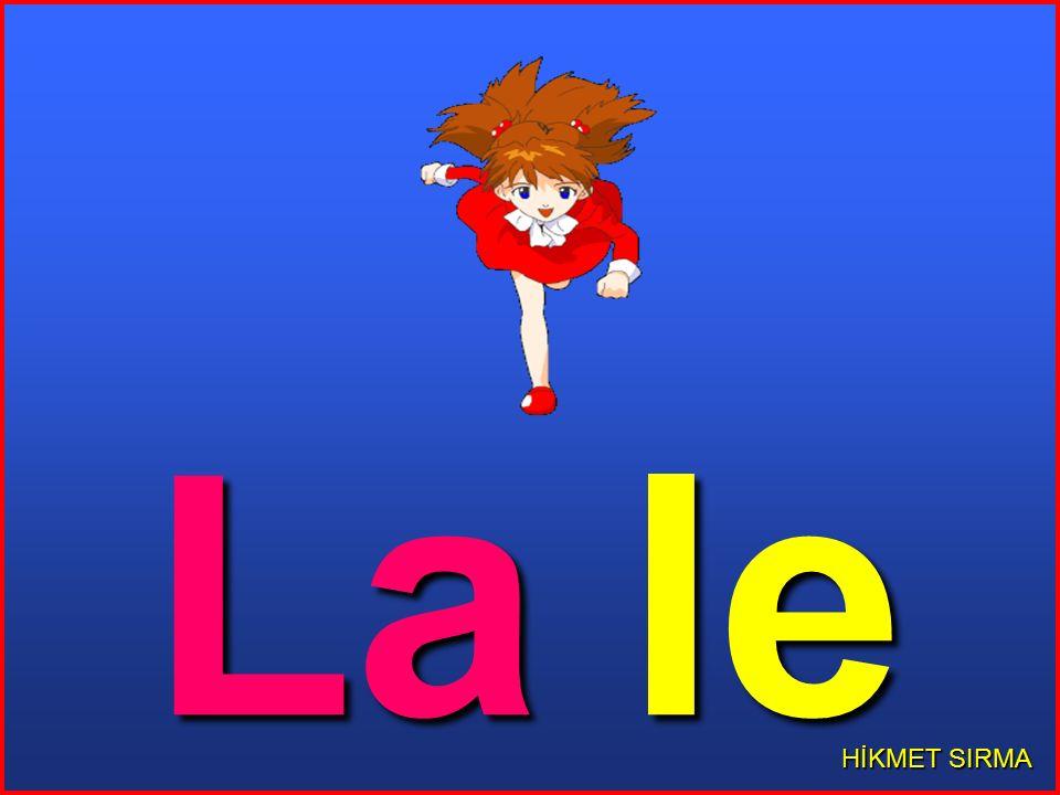 Ela lale al. Al Ela,elle. Lale al,elle. Al al,elle.
