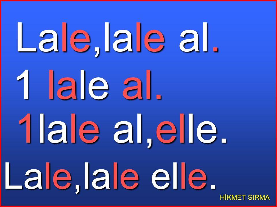 Lale al. Al Lale,al. al,elle. al,elle. Elle,Lale elle.