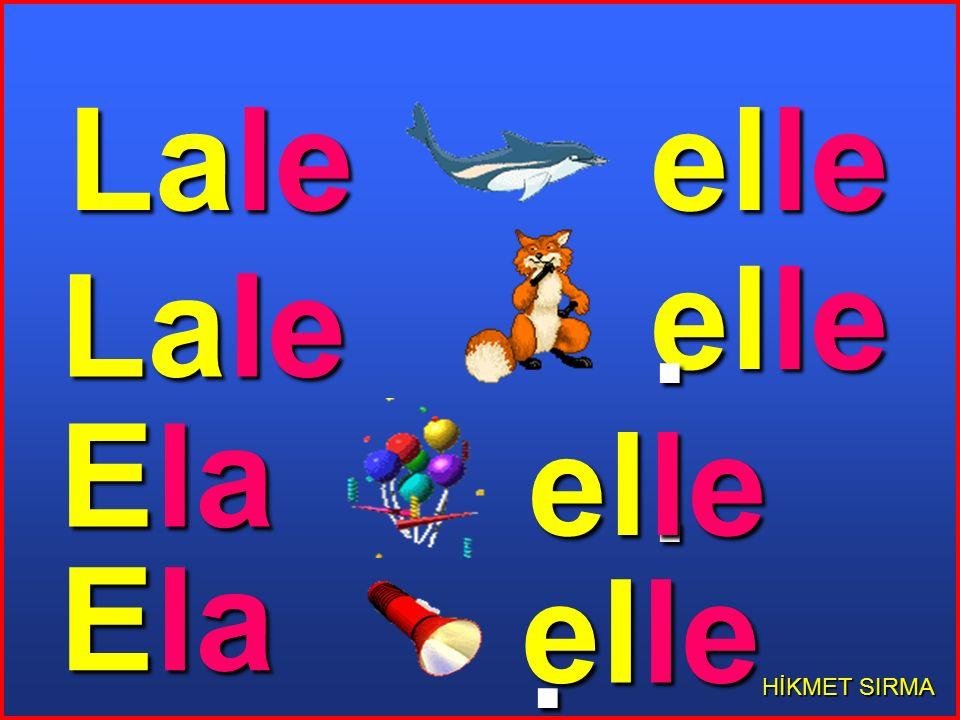 HİKMET SIRMA Lale,lale al. 1 lale al. 1lale al,elle. Lale,lale elle.