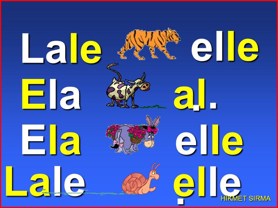 al. elle. al. Ele Ela Lale HİKMET SIRMA