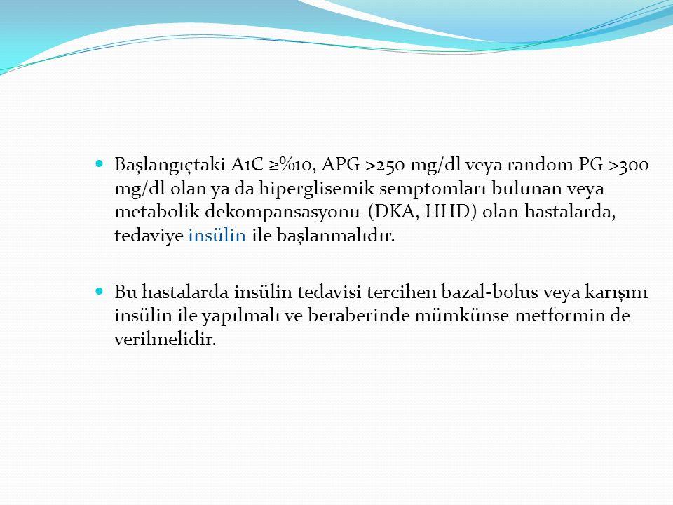 Başlangıçtaki A1C ≥%10, APG >250 mg/dl veya random PG >300 mg/dl olan ya da hiperglisemik semptomları bulunan veya metabolik dekompansasyonu (DKA, HHD