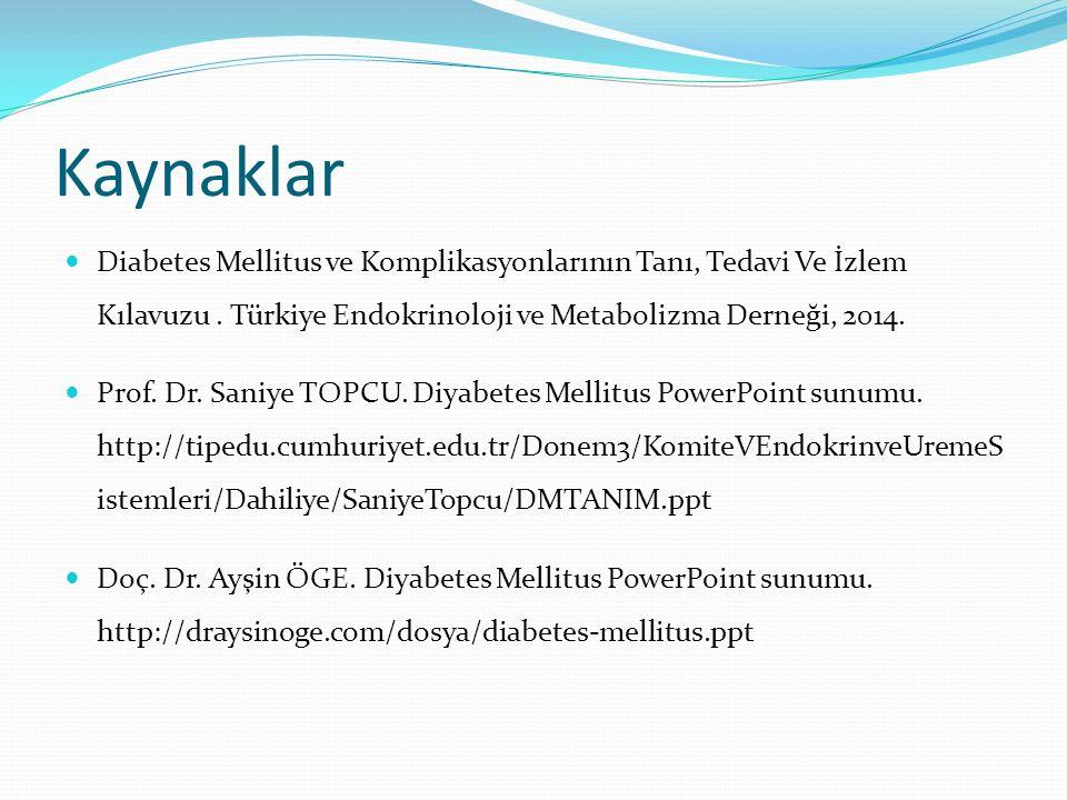 Kaynaklar Diabetes Mellitus ve Komplikasyonlarının Tanı, Tedavi Ve İzlem Kılavuzu. Türkiye Endokrinoloji ve Metabolizma Derneği, 2014. Prof. Dr. Saniy