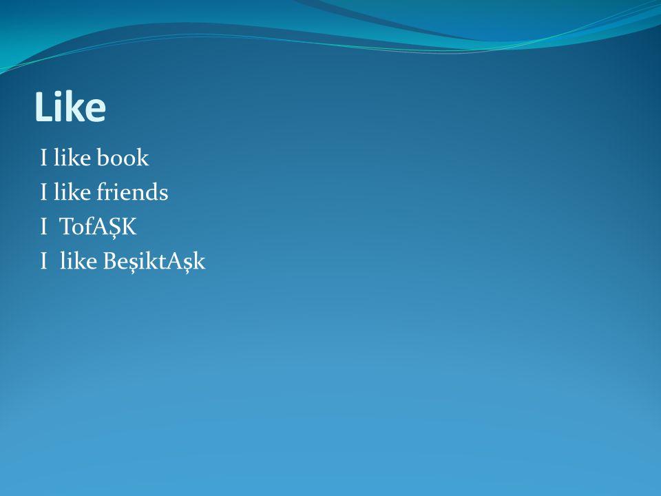 Like I like book I like friends I TofAŞK I like BeşiktAşk