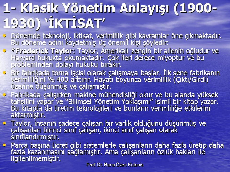 1- Klasik Yönetim Anlayışı (1900- 1930) 'İKTİSAT' Dönemde teknoloji, iktisat, verimlilik gibi kavramlar öne çıkmaktadır. Bu döneme adını kaydetmiş üç